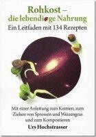 Rohkost die lebendige Nahrung - Urs und Rita Hochstrasser